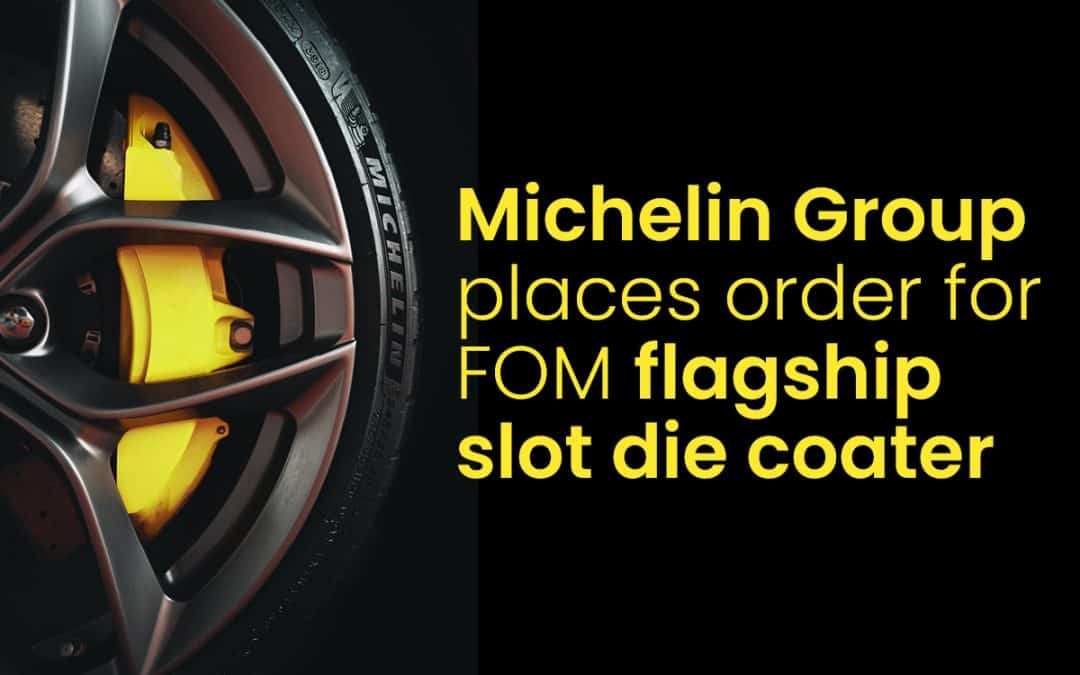 Michelin Group places order for FOM flagship slot die coater